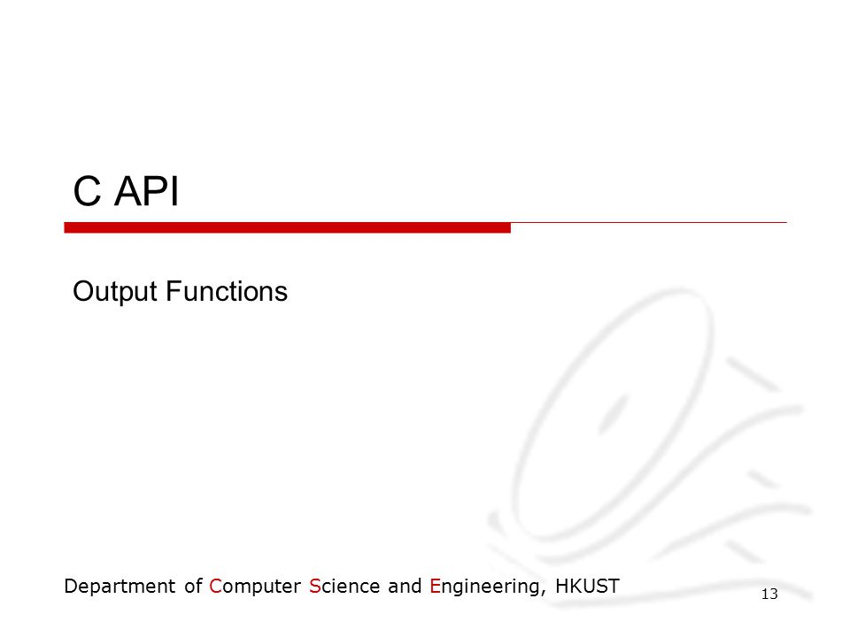 Department of Computer Science and Engineering, HKUST 13 C API Output Functions
