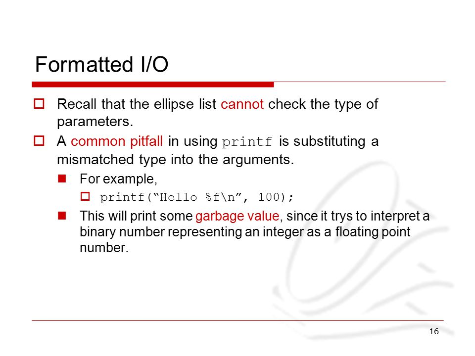 16 Formatted I/O  Recall that the ellipse list cannot check the type of parameters.