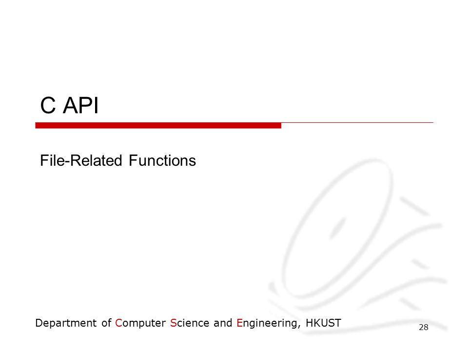Department of Computer Science and Engineering, HKUST 28 C API File-Related Functions