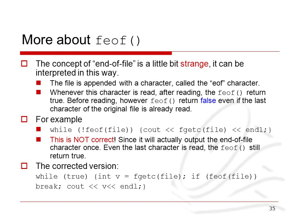 35 More about feof()  The concept of end-of-file is a little bit strange, it can be interpreted in this way.