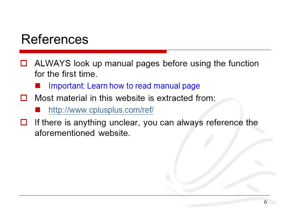 6 References  ALWAYS look up manual pages before using the function for the first time.