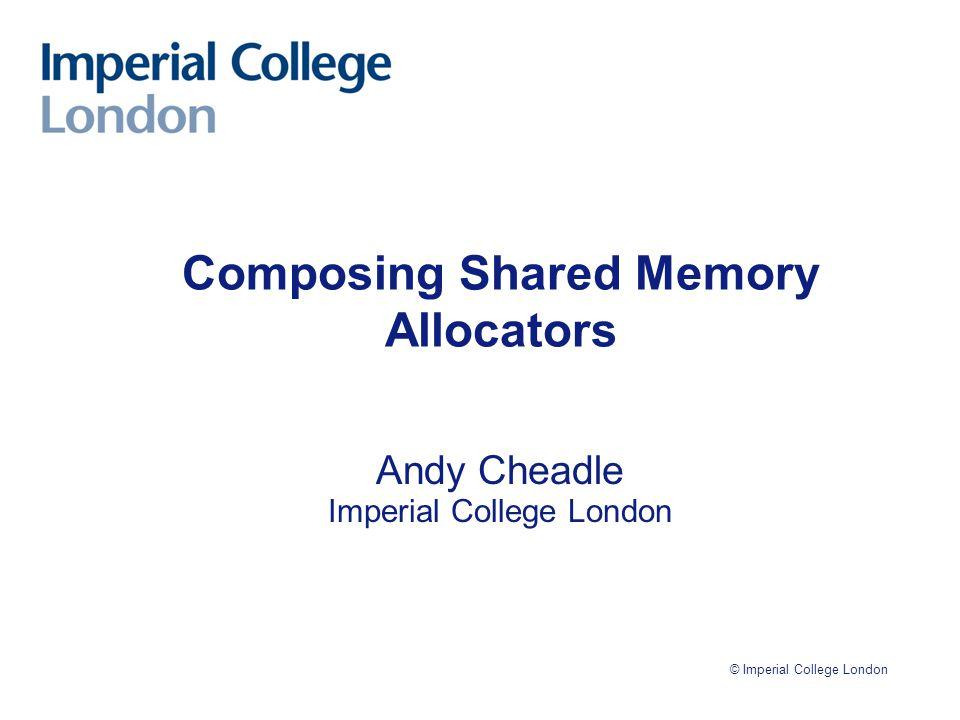 © Imperial College London Page 22 Memory Block Implementation #ifdef IMDB_USE_TREE typedef isnmBoundaryMemBlock< isnmTreapMemBlock<isdbShmPtr, isnmSingleLinkedMemBlock<isdbShmPtr, isnmWastedMemBlock< isnmSizedMemBlock > > > isdbMemBlock; #else typedef isnmBoundaryMemBlock< isnmDoubleLinkedMemBlock<isdbShmPtr, isnmWastedMemBlock< isnmSizedMemBlock > > > isdbMemBlock; #endif