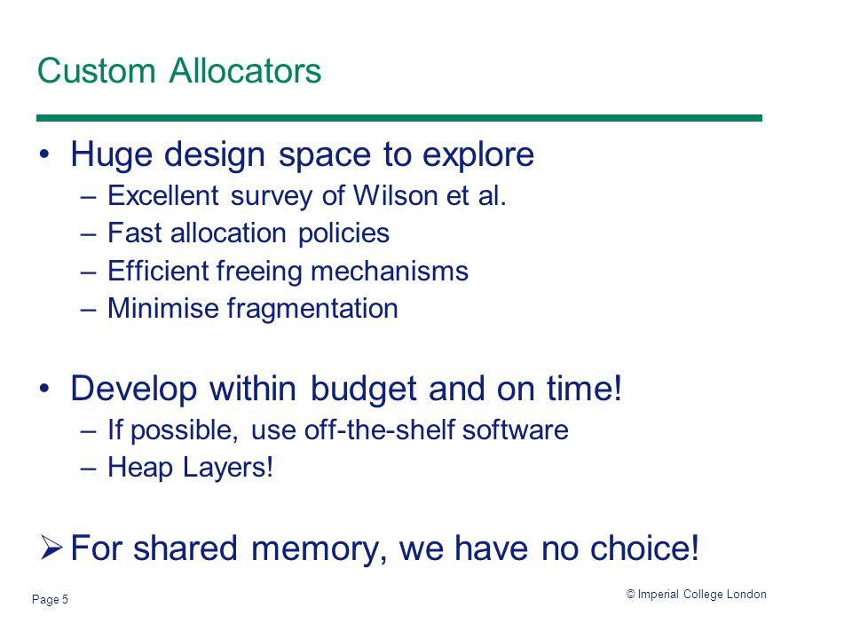 © Imperial College London Page 5 Custom Allocators Huge design space to explore –Excellent survey of Wilson et al.