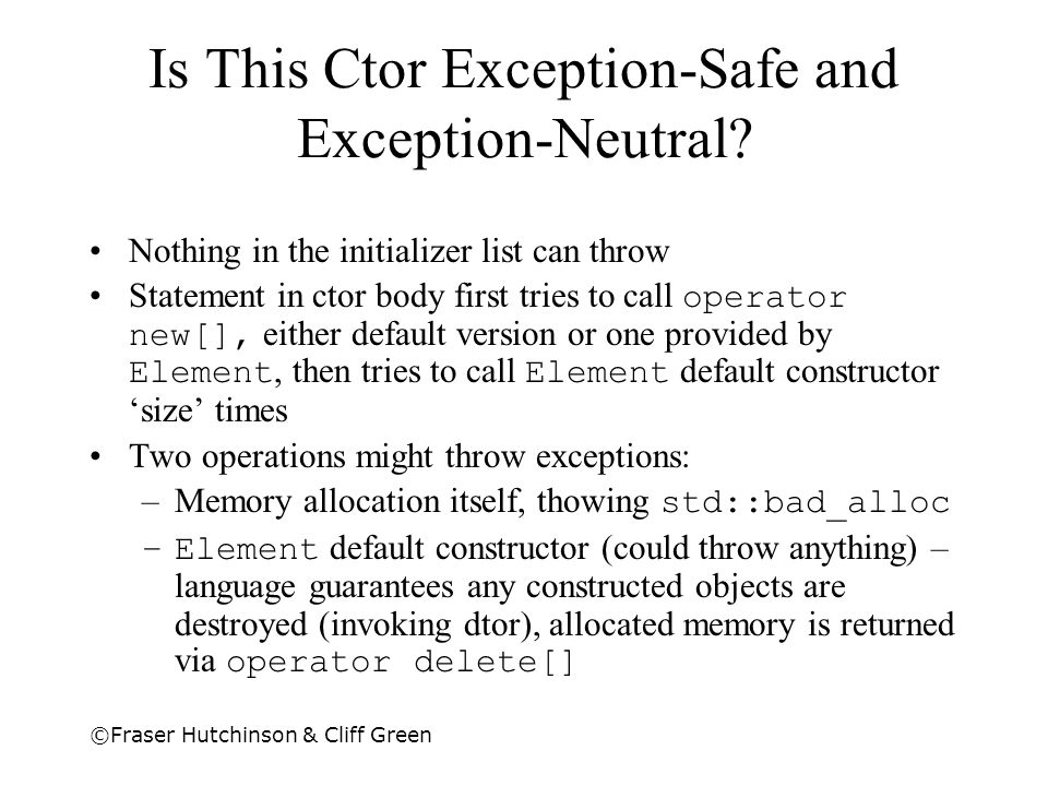 ©Fraser Hutchinson & Cliff Green Is This Ctor Exception-Safe and Exception-Neutral? Nothing in the initializer list can throw Statement in ctor body f