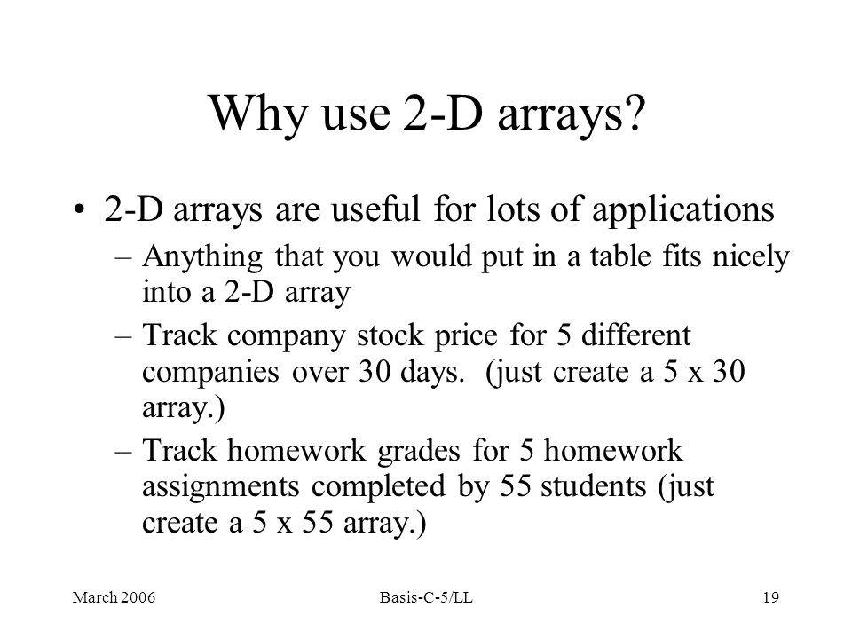 March 2006Basis-C-5/LL19 Why use 2-D arrays.