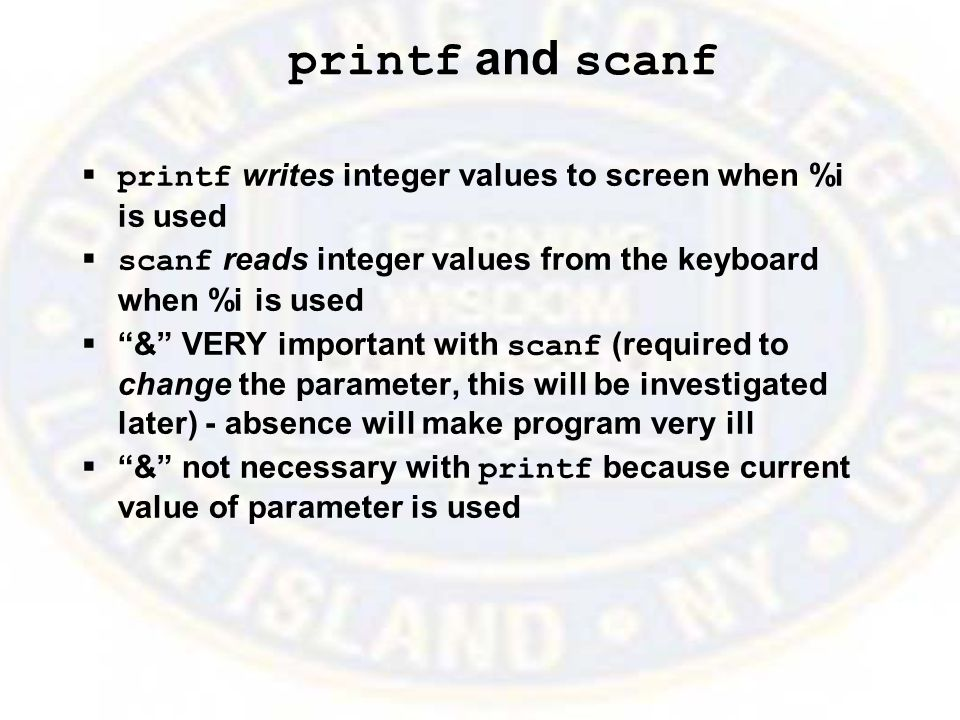 printf and scanf  printf writes integer values to screen when %i is used  scanf reads integer values from the keyboard when %i is used  & VERY important with scanf (required to change the parameter, this will be investigated later) - absence will make program very ill  & not necessary with printf because current value of parameter is used