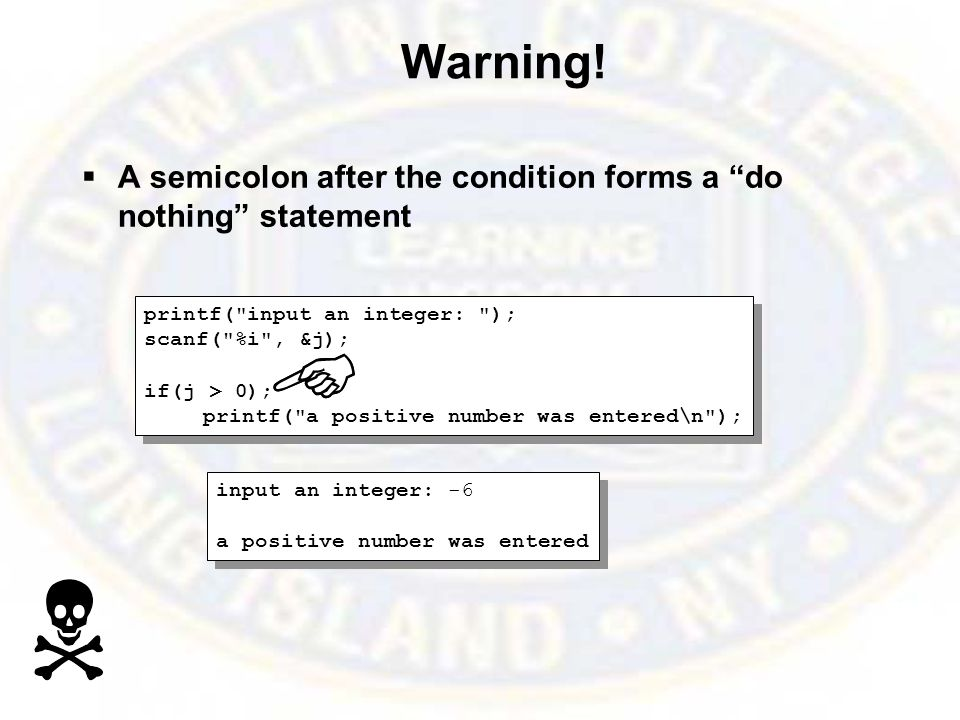 "Warning!  A semicolon after the condition forms a ""do nothing"" statement printf("