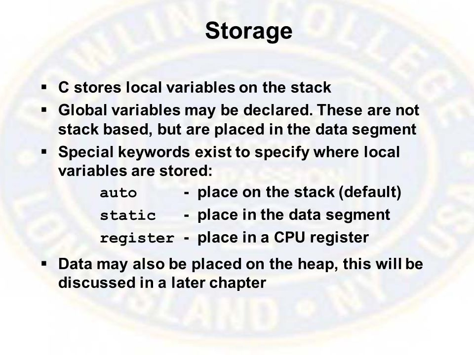 Storage  C stores local variables on the stack  Global variables may be declared.