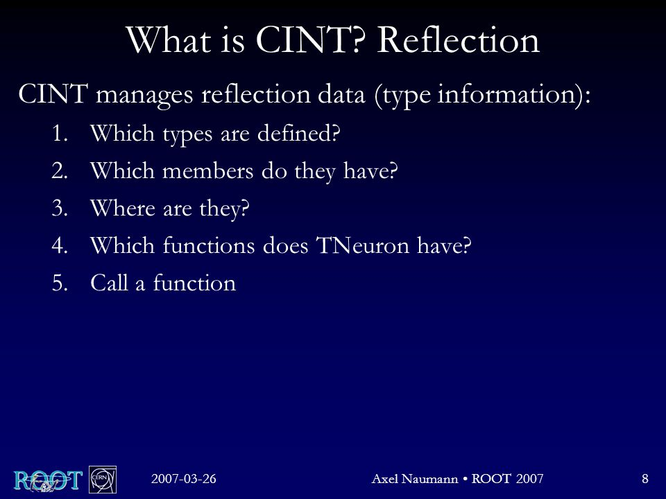 2007-03-26Axel Naumann ROOT 20078 What is CINT.