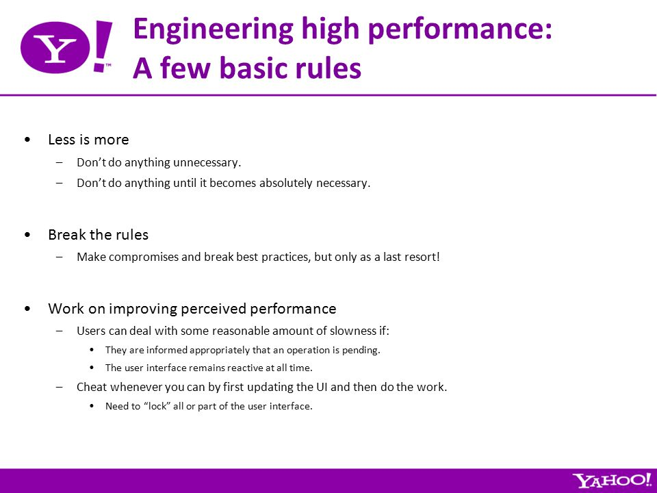 Engineering high performance: A few basic rules Less is more –Don't do anything unnecessary.