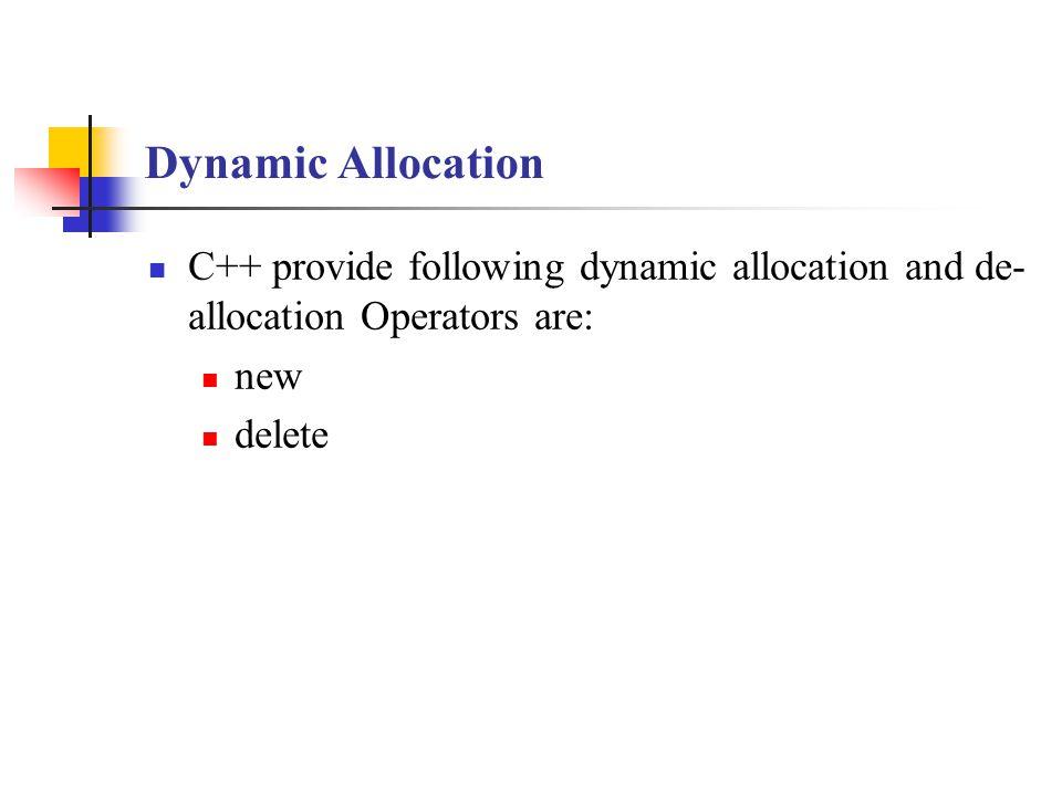 Dynamic Allocation C++ provide following dynamic allocation and de- allocation Operators are: new delete