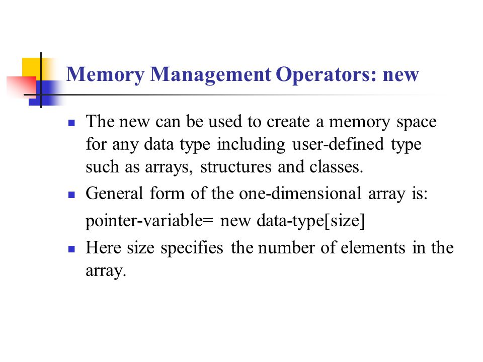 Memory Management Operators: new The new can be used to create a memory space for any data type including user-defined type such as arrays, structures and classes.