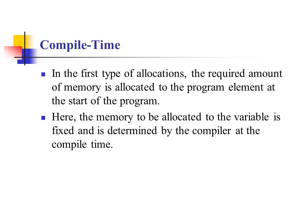 Compile-Time If it is a single integer variable it allocates two bytes to it.