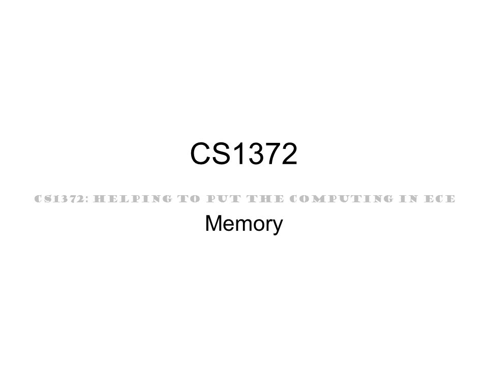 CS1372: HELPING TO PUT THE COMPUTING IN ECE Bad Things Freeing up memory at hasn t been allocated Losing track of dynamically allocated memory Freeing up memory and continuing to use it Forgetting that dynamically allocated memory is not initialized Failing to check for error conditions