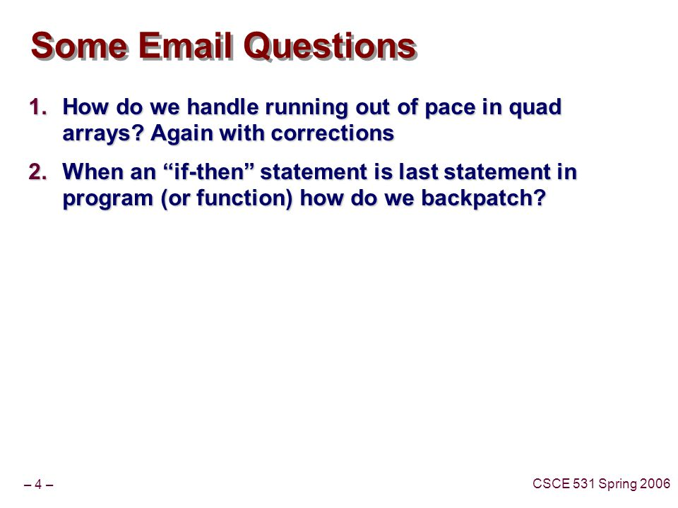 – 4 – CSCE 531 Spring 2006 Some Email Questions  How do we handle running out of pace in quad arrays.