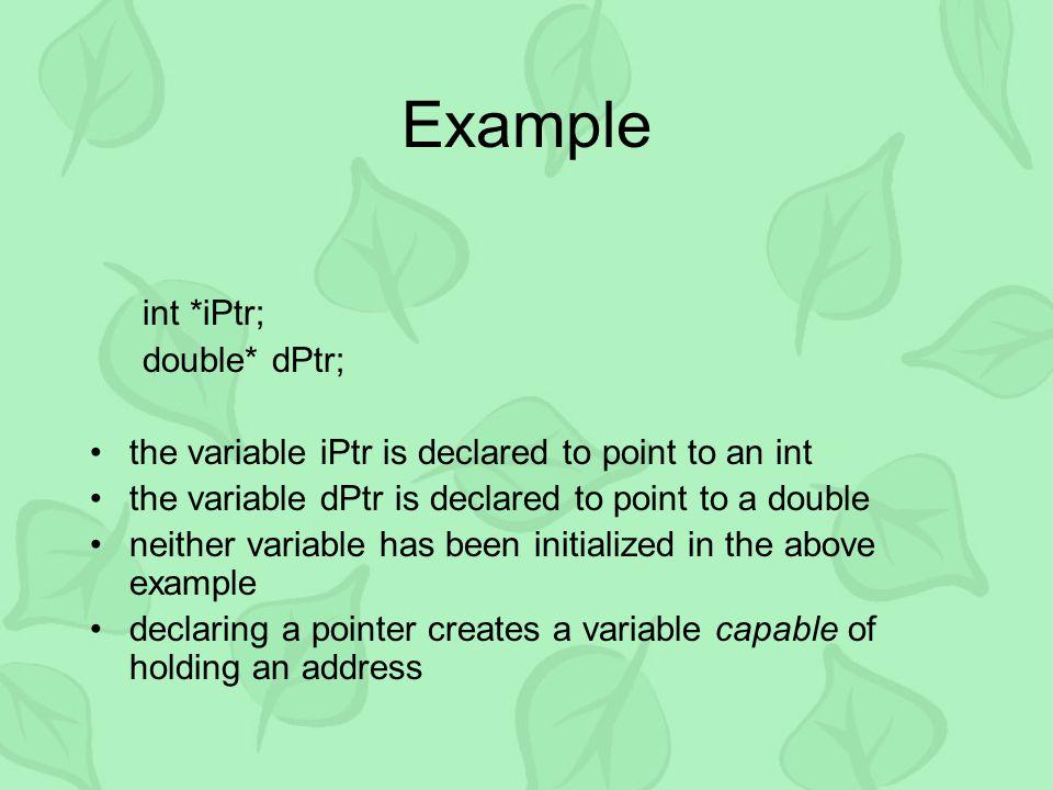 Example int a, *iPtr; char* s; double *dPtr; ? ? ? iPtr s dPtr - ? a
