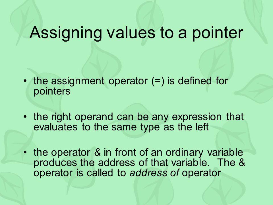Example example - int I=6, j; int *iPtr; iPtr = &I; j = *iPtr; 6 6 I j iPtr
