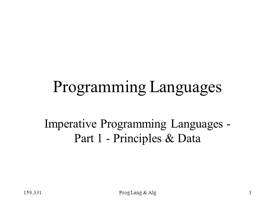 159.331Prog Lang & Alg1 Programming Languages Imperative Programming Languages - Part 1 - Principles & Data