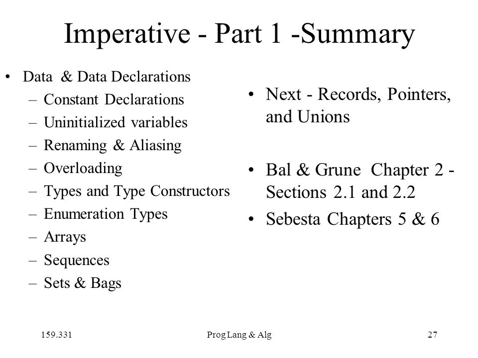 159.331Prog Lang & Alg27 Imperative - Part 1 -Summary Data & Data Declarations –Constant Declarations –Uninitialized variables –Renaming & Aliasing –O