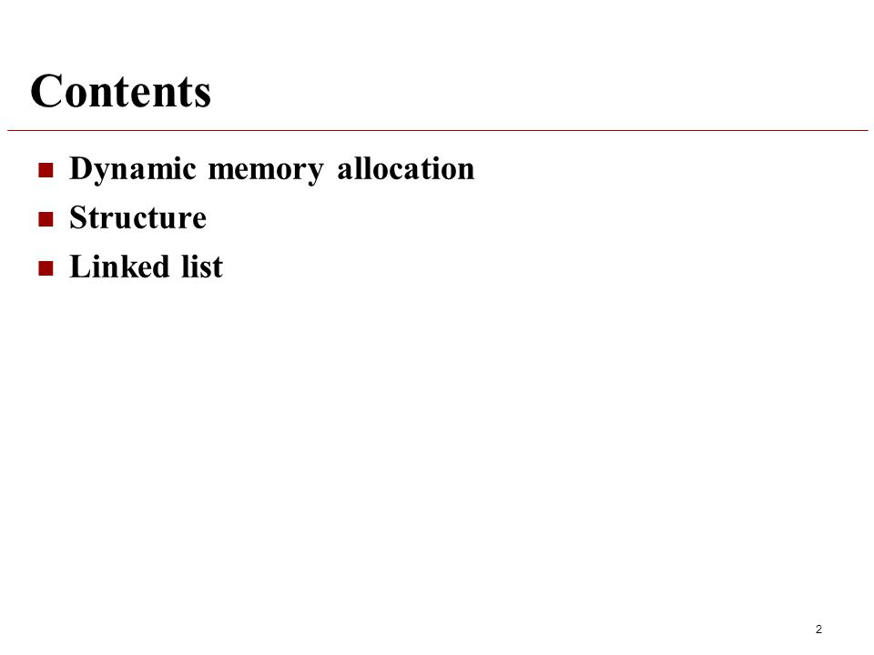 Contents Dynamic memory allocation Structure Linked list 2