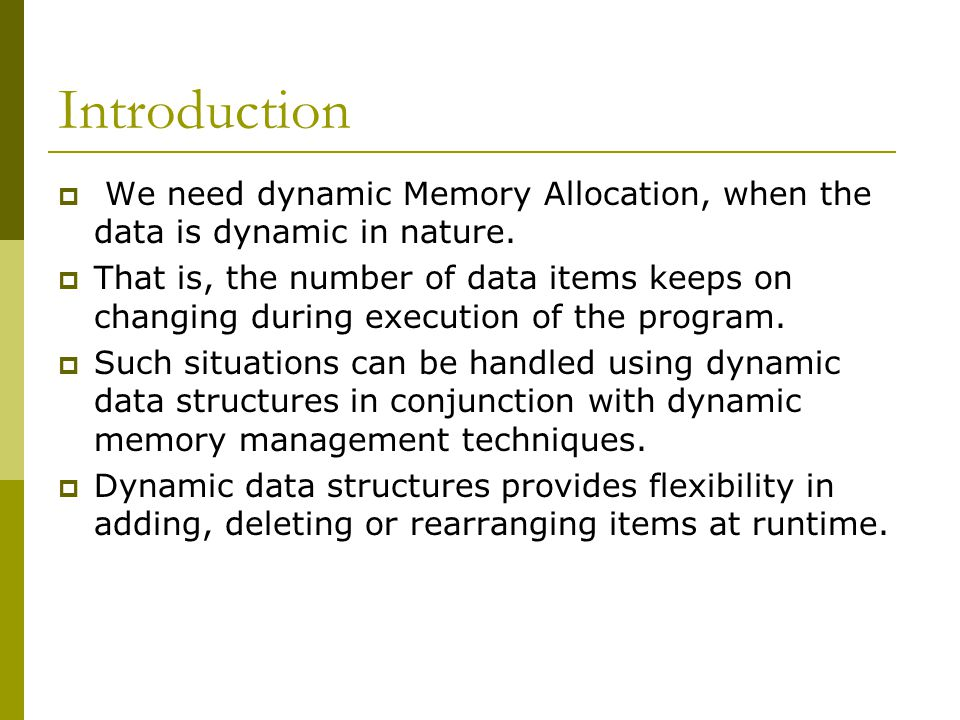 Introduction  We need dynamic Memory Allocation, when the data is dynamic in nature.