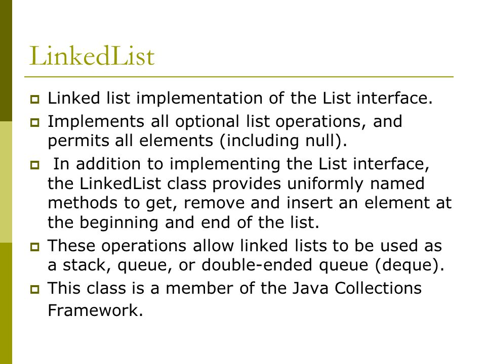 LinkedList  Linked list implementation of the List interface.
