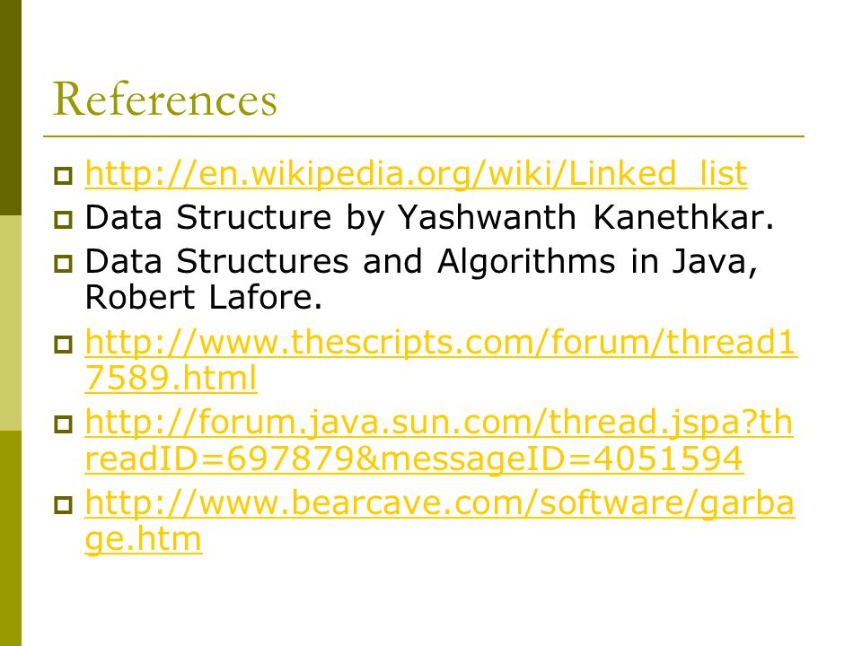 References  http://en.wikipedia.org/wiki/Linked_list http://en.wikipedia.org/wiki/Linked_list  Data Structure by Yashwanth Kanethkar.