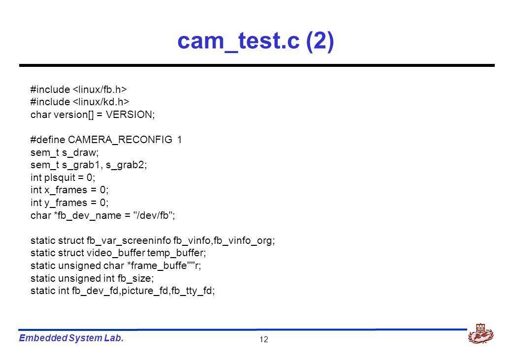 Embedded System Lab. 12 cam_test.c (2) #include char version[] = VERSION; #define CAMERA_RECONFIG 1 sem_t s_draw; sem_t s_grab1, s_grab2; int plsquit
