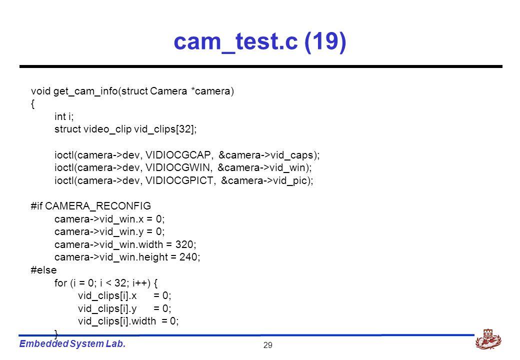 Embedded System Lab. 29 cam_test.c (19) void get_cam_info(struct Camera *camera) { int i; struct video_clip vid_clips[32]; ioctl(camera->dev, VIDIOCGC