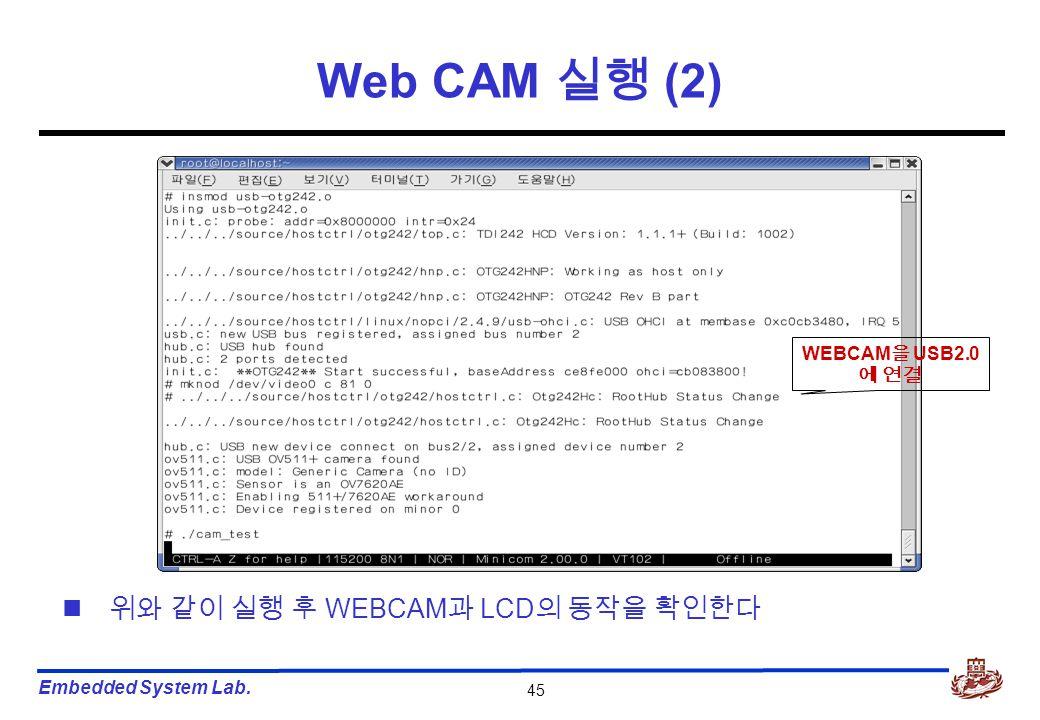 Embedded System Lab. 45 Web CAM 실행 (2) 위와 같이 실행 후 WEBCAM 과 LCD 의 동작을 확인한다 WEBCAM 을 USB2.0 에 연결