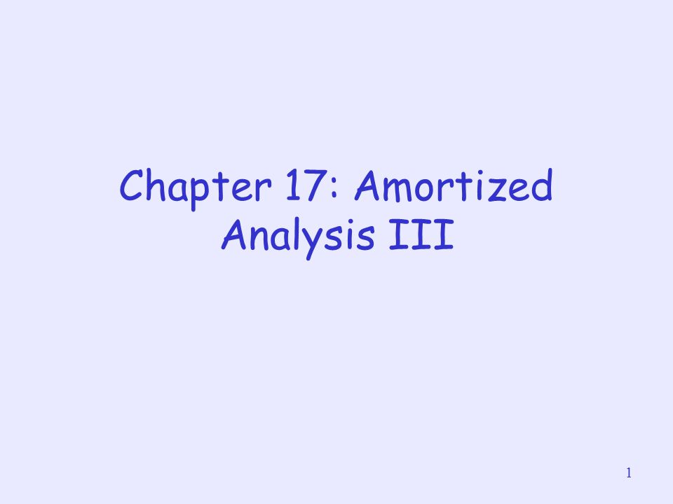 1 Chapter 17: Amortized Analysis III