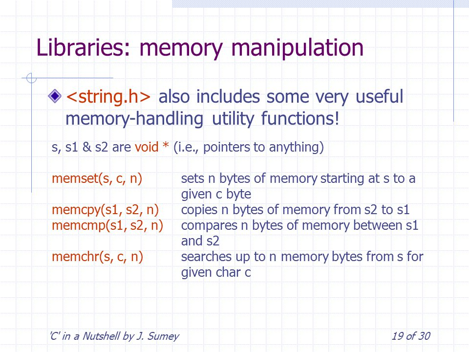 'C' in a Nutshell by J. Sumey19 of 30 Libraries: memory manipulation also includes some very useful memory-handling utility functions! s, s1 & s2 are