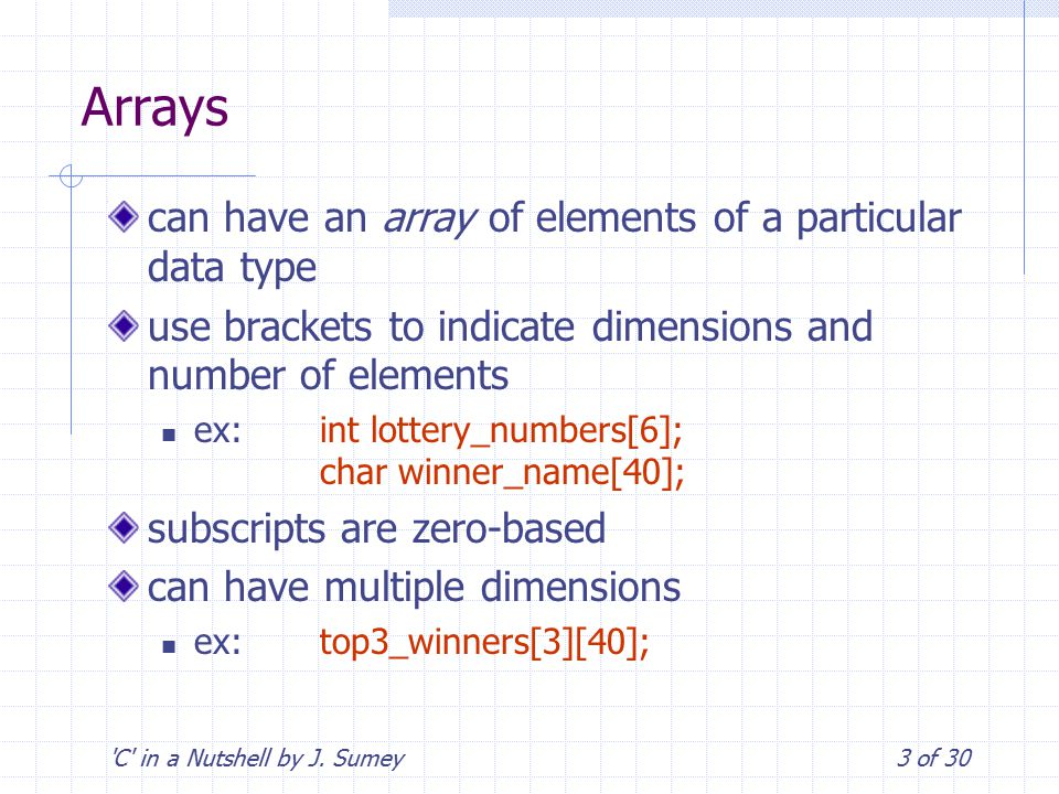 'C' in a Nutshell by J. Sumey3 of 30 Arrays can have an array of elements of a particular data type use brackets to indicate dimensions and number of