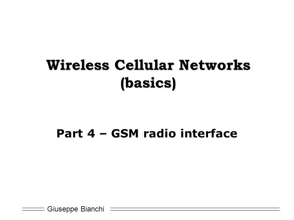 Giuseppe Bianchi Wireless Cellular Networks (basics) Part 4 – GSM radio interface