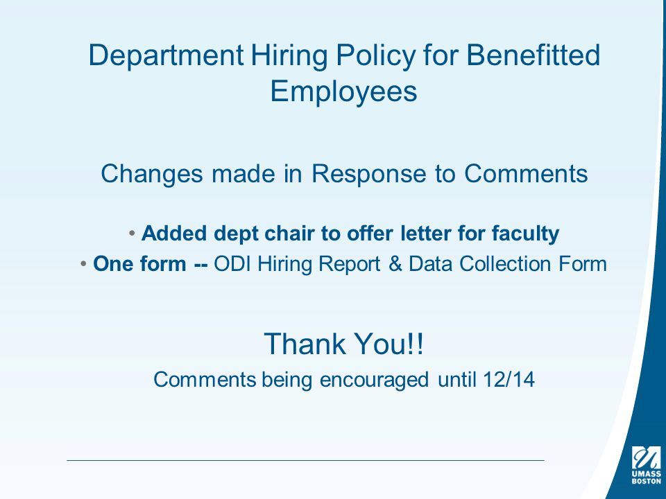 Department Hiring Policy for Benefitted Employees Changes made in Response to Comments Added dept chair to offer letter for faculty One form -- ODI Hiring Report & Data Collection Form Thank You!.