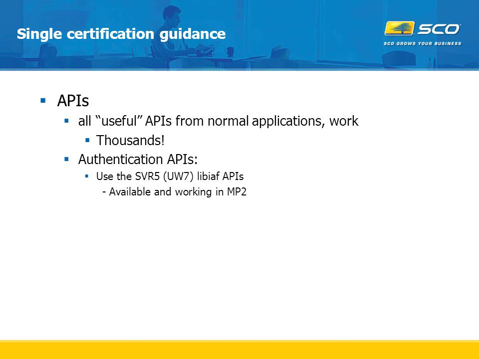Single certification guidance  APIs  all useful APIs from normal applications, work  Thousands.