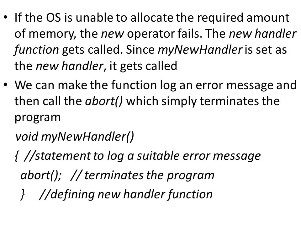 If the OS is unable to allocate the required amount of memory, the new operator fails.