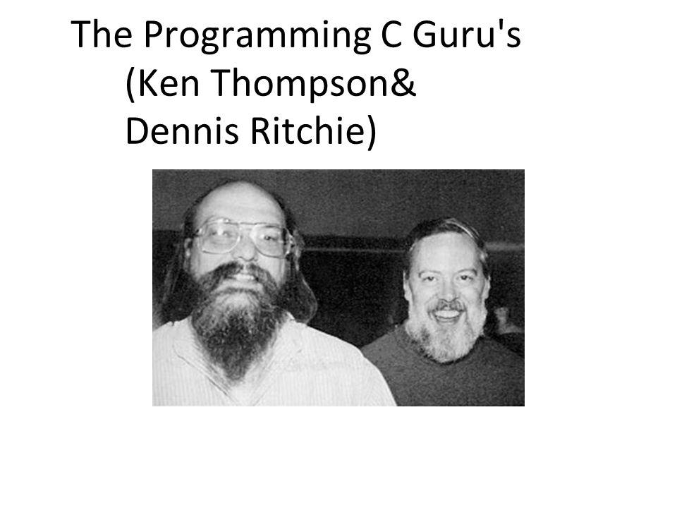 The Programming C Guru s (Ken Thompson& Dennis Ritchie)