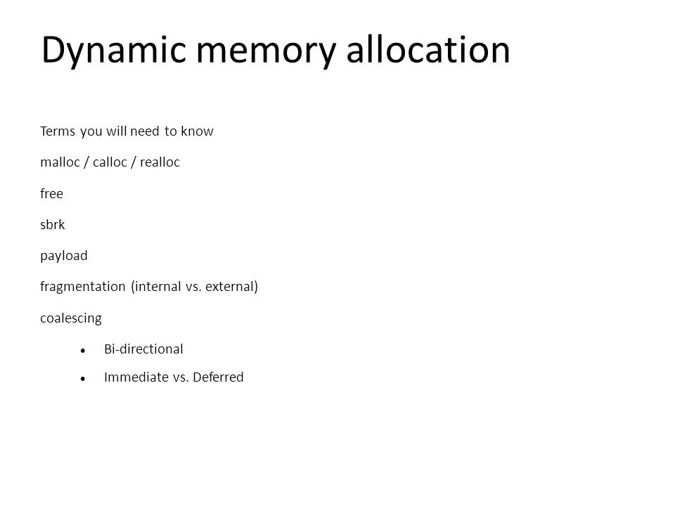 Dynamic memory allocation Terms you will need to know malloc / calloc / realloc free sbrk payload fragmentation (internal vs.