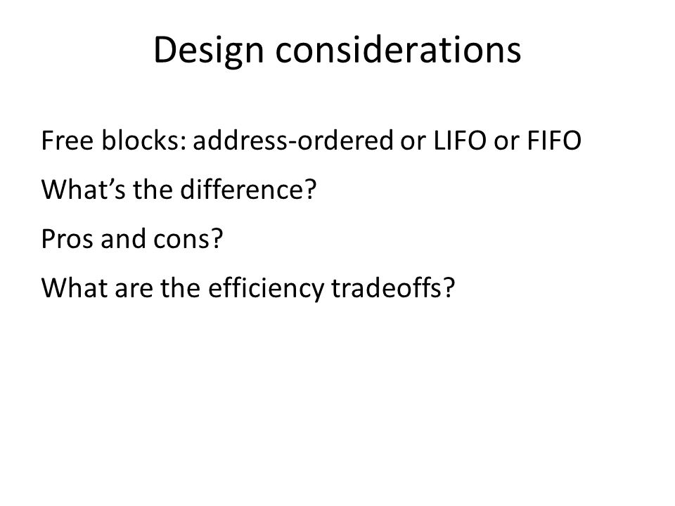 Design considerations Free blocks: address-ordered or LIFO or FIFO What's the difference.