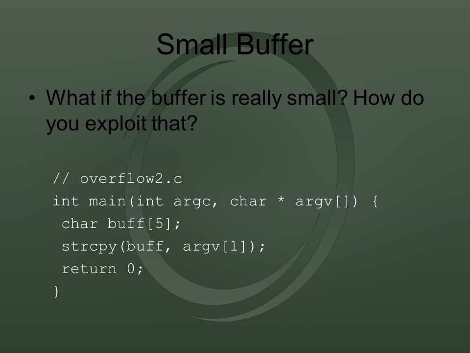 Small Buffer What if the buffer is really small. How do you exploit that.