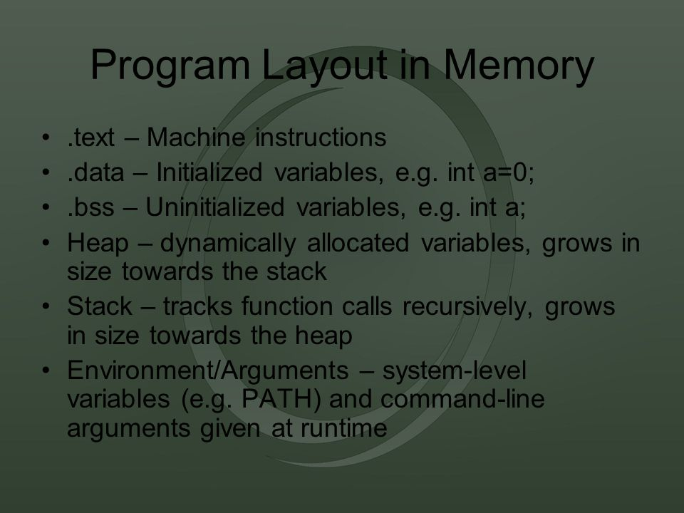 Program Layout in Memory.text – Machine instructions.data – Initialized variables, e.g.