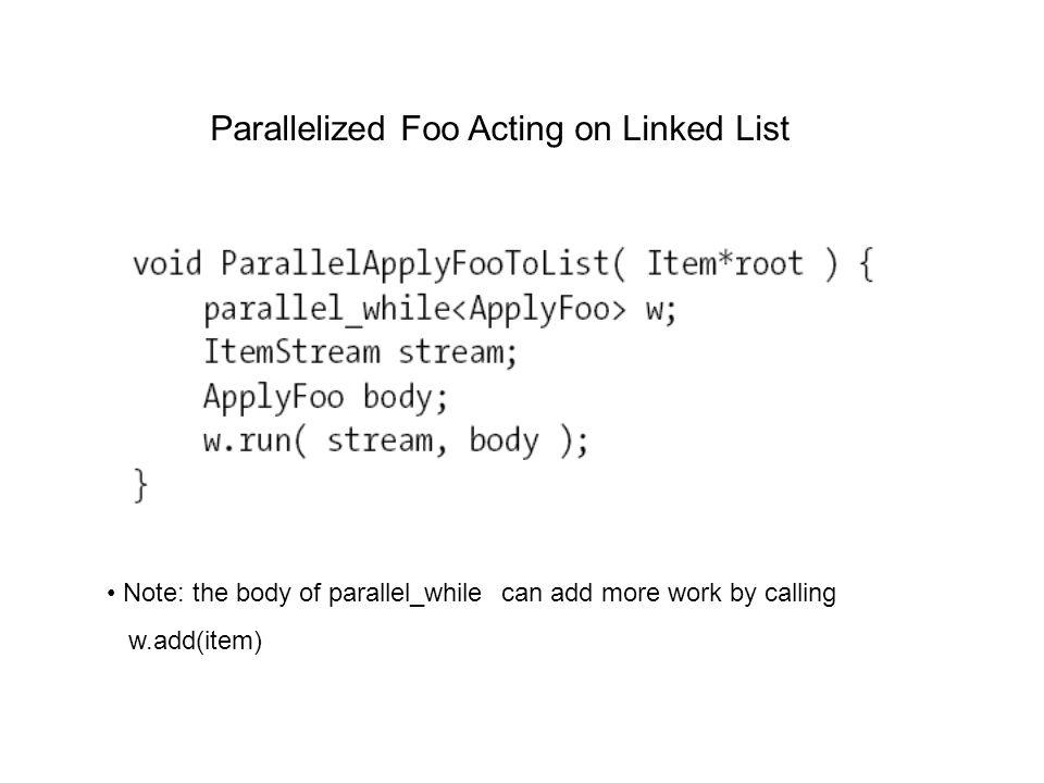 Parallelized Foo Acting on Linked List Note: the body of parallel_while can add more work by calling w.add(item)