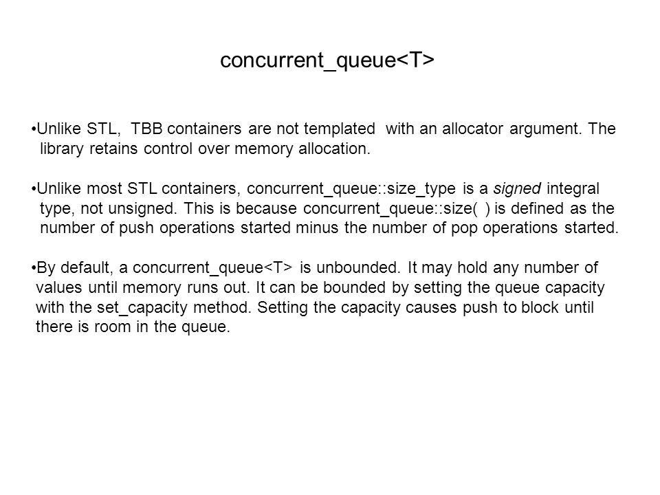 Unlike STL, TBB containers are not templated with an allocator argument.