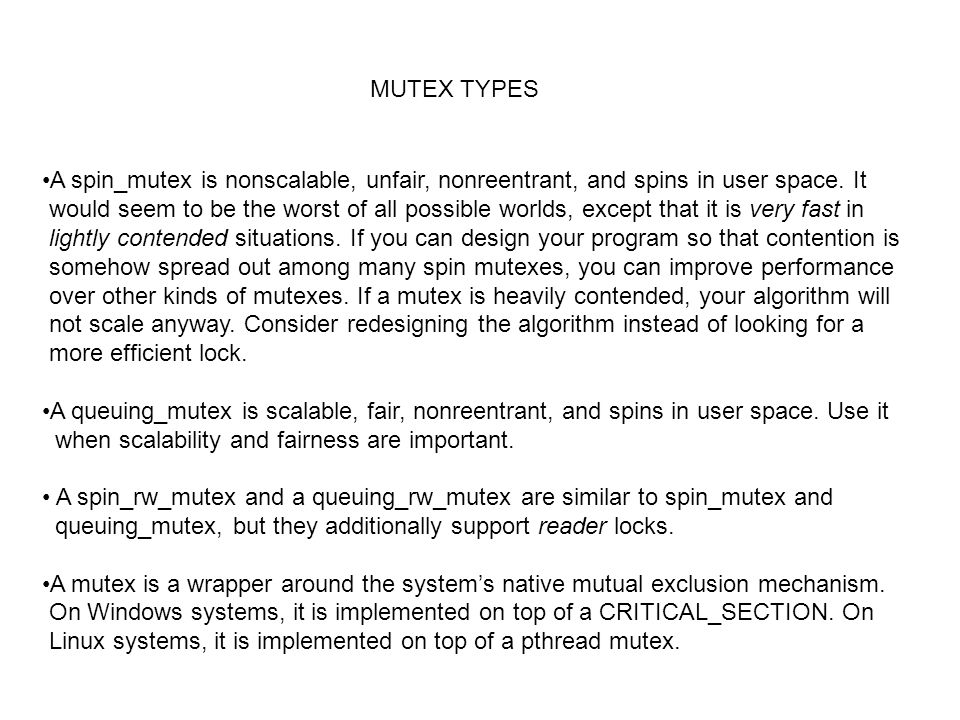 MUTEX TYPES A spin_mutex is nonscalable, unfair, nonreentrant, and spins in user space.