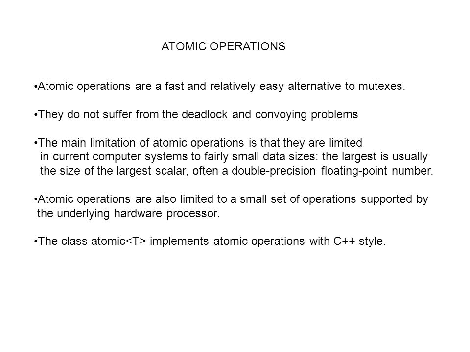 ATOMIC OPERATIONS Atomic operations are a fast and relatively easy alternative to mutexes.
