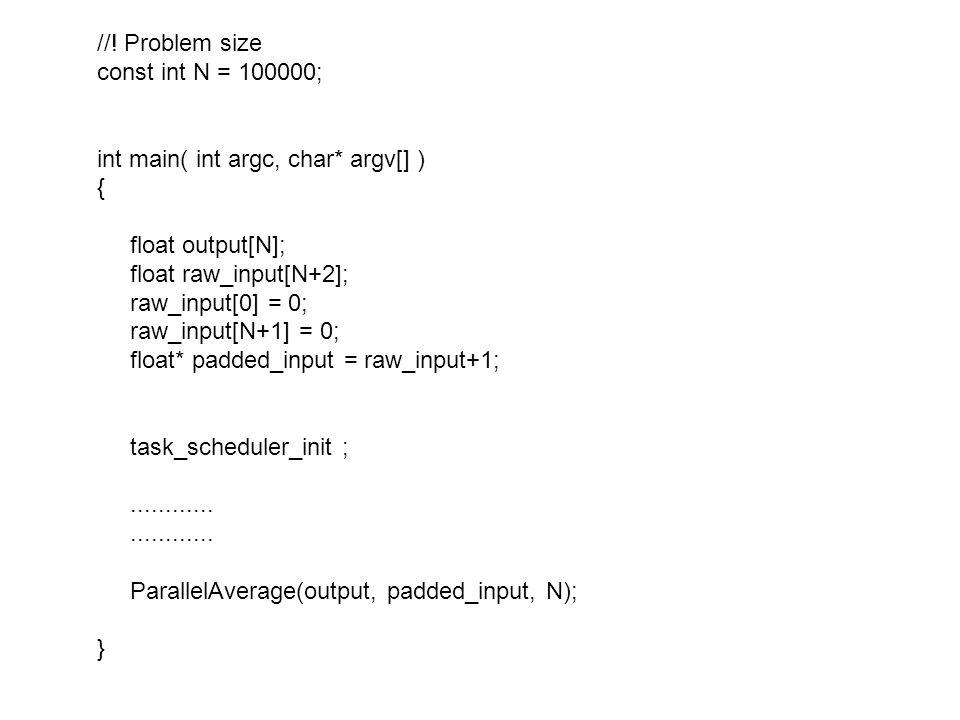 //! Problem size const int N = 100000; int main( int argc, char* argv[] ) { float output[N]; float raw_input[N+2]; raw_input[0] = 0; raw_input[N+1] =