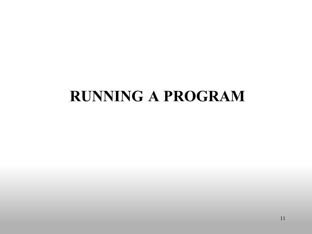 RUNNING A PROGRAM 11