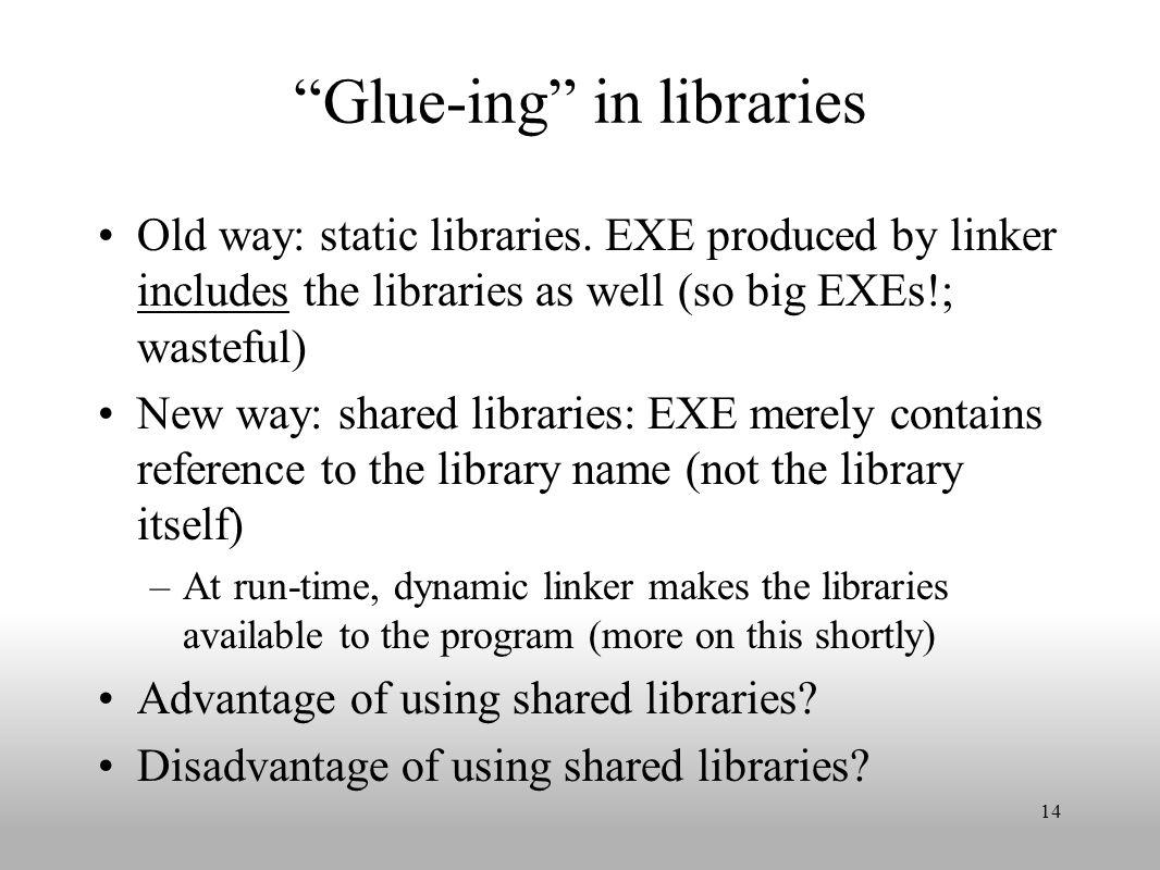 Glue-ing in libraries Old way: static libraries.